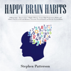 Stephen Patterson - Happy Brain Habits: 2 Books: Discover Over 7 Highly Effective Atomic High Performance Habits and Achieve Success in Life and Business, Overcome Procrastination and Become Extraordinary (Unabridged)  artwork