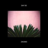 Zikomo - Say So