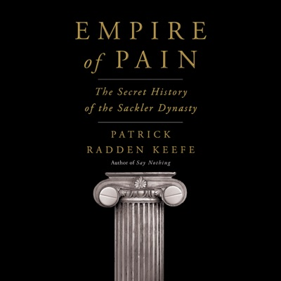 Empire of Pain: The Secret History of the Sackler Dynasty (Unabridged)