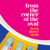 Beck Dorey-Stein - From the Corner of the Oval: A Memoir (Unabridged)  artwork