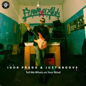 Igor Prado - Tell Me What's on Your Mind (feat. Justgroove) feat. Justgroove