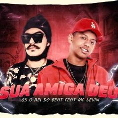 Sua Amiga Deu (feat. MC Levin) [Brega Funk]
