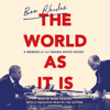 The World as It Is: A Memoir of the Obama White House (Unabridged) - Ben Rhodes