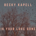 Becky Kapell - Is Your Love Gone