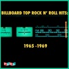 Billboard Top Rock N' Roll Hits: 1965 -1969
