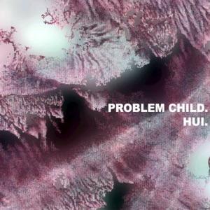 Hui. - Problem Child.