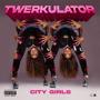 Twerkulator - City Girls