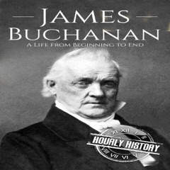 James Buchanan: A Life from Beginning to End: Biographies of US Presidents (Unabridged)