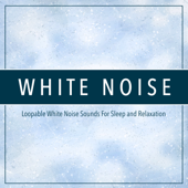 White Noise: Loopable White Noise Sounds For Sleep And Relaxation-White Noise, White Noise Therapy & White Noise Meditation