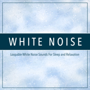 White Noise: Loopable White Noise Sounds For Sleep and Relaxation - White Noise, White Noise Therapy & White Noise Meditation - White Noise, White Noise Therapy & White Noise Meditation