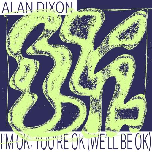 I'm OK, You're OK (We'll Be OK) - EP by Alan Dixon