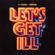 Let's Get Ill - DJ Snake & Mercer