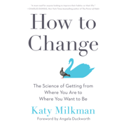 How to Change: The Science of Getting from Where You Are to Where You Want to Be (Unabridged)