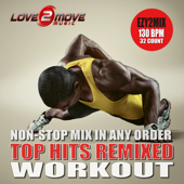 Top Hits Remixed (Ezy2Mix 130BPM - Non-Stop Workout Mix In Any Order)