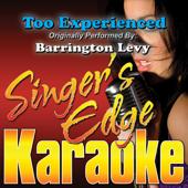 Too Experienced (Originally Performed By Barrington Levy) [Instrumental]-Singer's Edge Karaoke