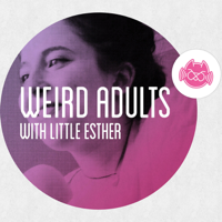 Podcast cover art for Weird Adults with Little Esther