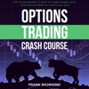 Options Trading Crash Course: The #1 Beginner's Guide to Make Money with Trading Options in 7 Days or Less! (Unabridged)