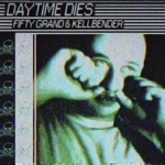 Fifty Grand - Daytime Dies (feat. Kellbender)