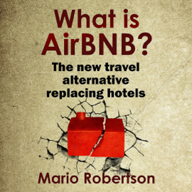 What Is AirBNB?: The New Travel Alternative Replacing Hotels (Unabridged) audiobook