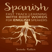 Spanish: Fast Track Learning with Root Words for English Speakers: Boost Your Spanish Vocabulary with Latin and Greek Roots! Learn One Root to Learn Many Words in Spanish. (Unabridged)