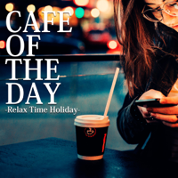 Chilluminati Works - CAFE OF THE DAY -Relax Time Holiday- artwork