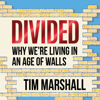 Tim Marshall - Divided: Why We're Living in an Age of Walls (Unabridged) artwork