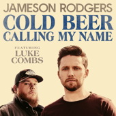 Cold Beer Calling My Name (feat. Luke Combs) Jameson Rodgers