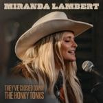 Miranda Lambert - They've Closed Down the Honky Tonks