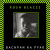 Rosh Blazze - Bachpan Ka Pyar (Blazze Remix) artwork