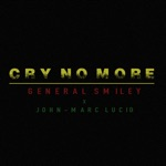 General Smiley - Cry No More (feat. John-Marc Lucid)
