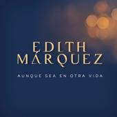 Aunque Sea En Otra Vida - Edith Márquez