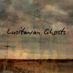 Lusitanian Ghosts - Godspeed to You