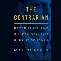 The Contrarian: Peter Thiel and Silicon Valley's Pursuit of Power (Unabridged)