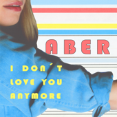 I Don't Love You Anymore - Aber
