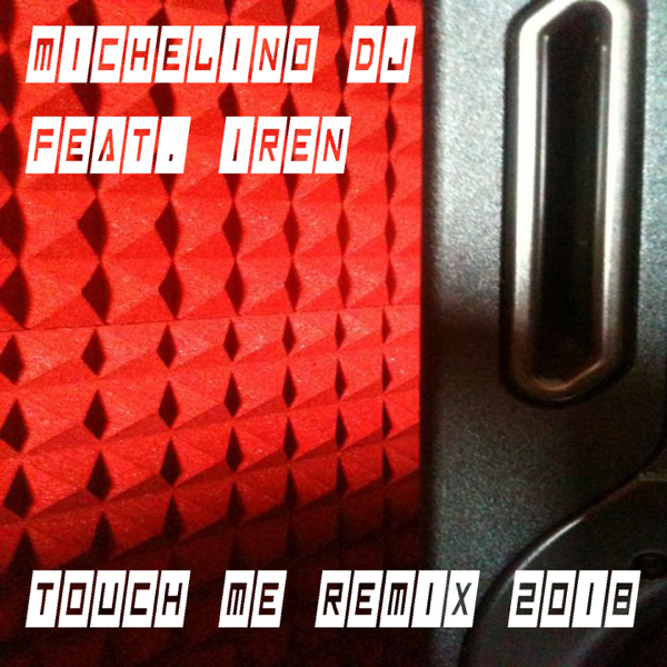 ‎Touch Me (feat  Iren) [Remix 2018] - Single by Michelino DJ