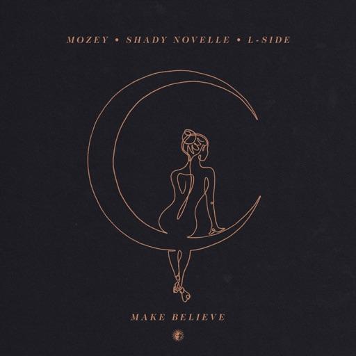 Make Believe - Single by Shady Novelle & L-Side & Mozey