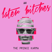 Later Bitches - The Prince Karma