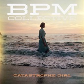 bpm collective - Catastrophe Girl