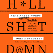 Nine Nasty Words: English in the Gutter: Then, Now, and Forever (Unabridged)