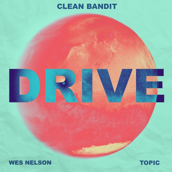 Clean Bandit / Topic / Wes Nelson - Drive