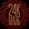 24K Magic - Boost Your Mood