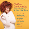 The Classics, Smooth and Sexy Jazz: Smooth Jazz Plays the Great Love Songs! - Various Artists