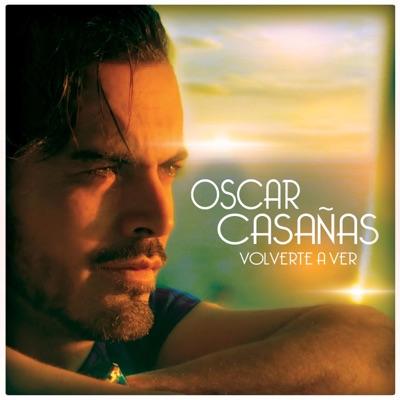Volverte a Ver - Single - Oscar Casañas