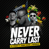 Never Carry Last (feat. Kuami Eugene & Mayorkun) - DJ Vyrusky
