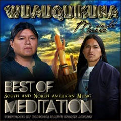 Wuauquikuna: Best of South and North American Music Meditation