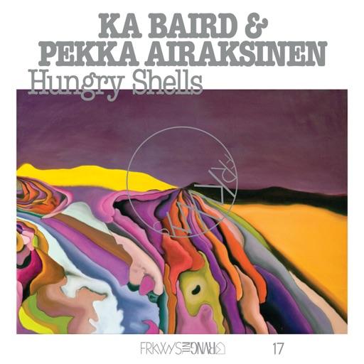 FRKWYS Vol. 17: Hungry Shells by Ka Baird & Pekka Airaksinen