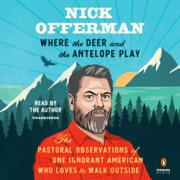 Where the Deer and the Antelope Play: The Pastoral Observations of One Ignorant American Who Loves to Walk Outside (Unabridged)