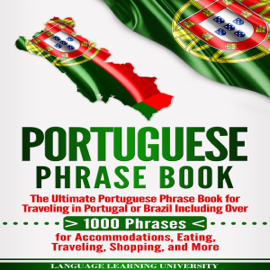 Portuguese Phrase Book: The Ultimate Portuguese Phrase Book for Traveling in Portugal or Brazil Including over 1000 Phrases for Accommodations, Eating, Traveling, Shopping, and More (Unabridged) audiobook