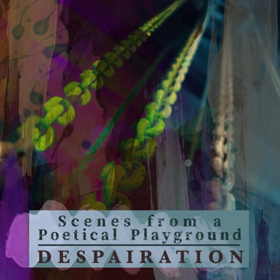 Scenes from a Poetical Playground - Despairation
