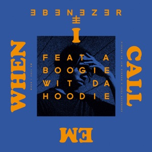 Ebenezer - When I Call Em feat. A Boogie wit da Hoodie
